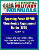 21st Century U.S. Military Manuals: Opposing Force OPFOR Worldwide Equipment Guide (WEG) Part 12 - Airspace …