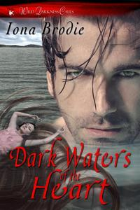 Dark Waters of the HeartWild Darkness Calls【電子書籍】[ Iona Brodie ]