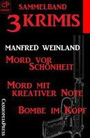 Sammelband 3 Krimis: Mord vor Schönheit/Mord mit kreativer Note/Bombe im Kopf