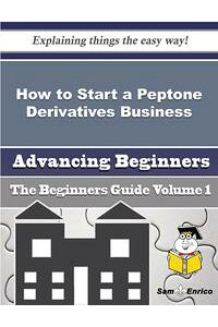 HowtoStartaPeptoneDerivativesBusiness(BeginnersGuide)HowtoStartaPeptoneDerivativesBusiness(BeginnersGuide)