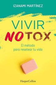 Vivir Notox. El m?todo para resetear tu vida【電子書籍】[ Izanami Mart?nez ]
