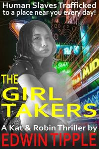 THE GIRL TAKERSHuman Slaves Trafficked to a place near you every day!【電子書籍】[ Edwin Tipple ]