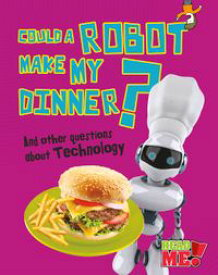 Could a Robot Make My Dinner? And other questions about Technology【電子書籍】[ Kay Barnham ]