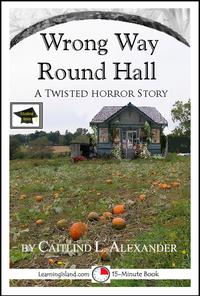 WrongWayRoundHall:A15-MinuteHorrorStory,EducationalVersion