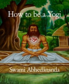 How to be a Yogi【電子書籍】[ Swami Abhed?nanda ]