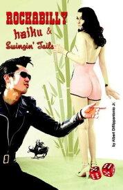 Rockabilly Haiku & Swingin' Tails【電子書籍】[ Albert Difilippantonio ]