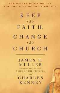 KeepTheFaith,ChangeTheChurchTheBattleByCatholicsForTheSoulOfTheirChurch