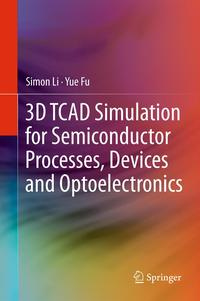 3D TCAD Simulation for Semiconductor Processes, Devices and Optoelectronics【電子書籍】[ Suihua Li ]
