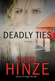 Deadly TiesA Novel【電子書籍】[ Vicki Hinze ]