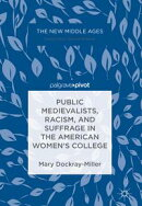 Public Medievalists, Racism, and Suffrage in the American Women's College