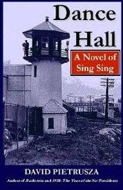 Dance HallA Novel of Sing Sing【電子書籍】[ David Pietrusza ]