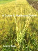 A Guide to Northeast Grains