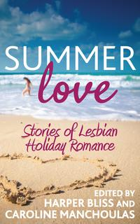 Summer LoveStories of Lesbian Holiday Romance【電子書籍】[ Harper Bliss ]