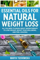 Essential Oils for Weight Loss: All You Need to Know about Aromatherapy to Lose Massive Weight and Feel Amaz…