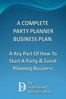 A Complete Party Planner Business Plan: A Key Part Of How To Start A Party & Event Planning Business