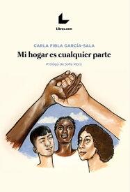Mi hogar es cualquier parte La red que tejen asociaciones y migrantes en Espa?a【電子書籍】[ Carla Fibla Garc?a-Sala ]