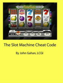 The Slot Machine Cheat Code【電子書籍】[ John Gahan, LCGI ]