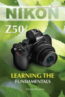 Nikon Z50: Learning the Fundamentals