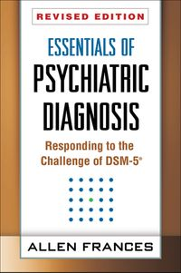 Essentials of Psychiatric Diagnosis, Revised EditionResponding to the Challenge of DSM-5?【電子書籍】[ Allen Frances, MD ]