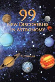 99 New Discoveries in Astronomy【電子書籍】[ P.J.Tomlin ]