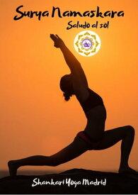 Surya NamaskaraEl significado del Saludo al Sol【電子書籍】[ Shankari Yoga ]
