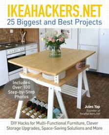 IkeaHackers.Net25 Biggest and Best Projects: DIY Hacks for Multi-Functional Furniture, Clever Storage Upgrades, Space-Saving Solutions and More【電子書籍】[ Jules Yap ]