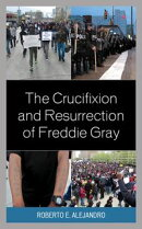 The Crucifixion and Resurrection of Freddie Gray