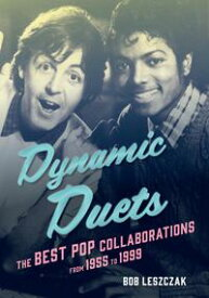 Dynamic DuetsThe Best Pop Collaborations from 1955 to 1999【電子書籍】[ Bob Leszczak ]