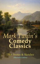Mark Twain's Comedy Classics: 190+ Stories & Sketches (Illustrated Edition)