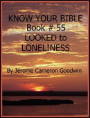 LOOKED to LONELINESS - Book 55 - Know Your Bible