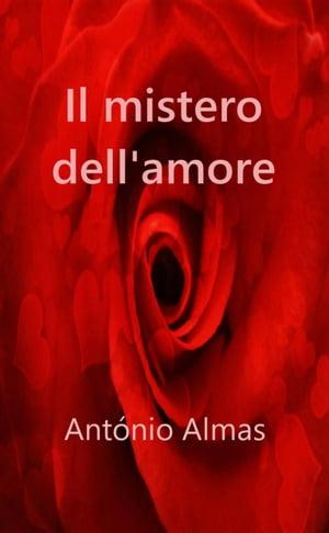Il mistero dell'Amore【電子書籍】[ Antonio Almas ]