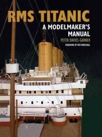 RMS TitanicA Modelmaker's Manual【電子書籍】[ Peter Davies-Garner ]