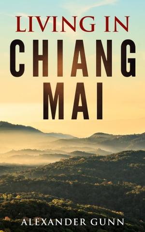 Living In Chiang Mai【電子書籍】[ Alexander Gunn ]