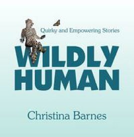 Wildly Human Quirky and Empowering Stories【電子書籍】[ Christina Barnes ]