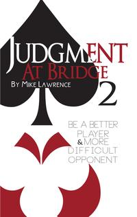 Judgment at Bridge 2Be a Better Player and More Difficult Opponent【電子書籍】[ Mike Lawrence ]