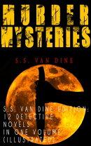 MURDER MYSTERIES - S.S. Van Dine Edition: 12 Detective Novels in One Volume (Illustrated)