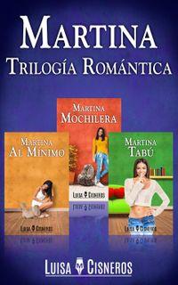 Rom?ntica: Martina: Trilog?a Rom?ntica (3 libros)【電子書籍】[ Luisa M. Cisneros ]