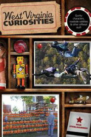 West Virginia Curiosities Quirky Characters, Roadside Oddities & Other Offbeat Stuff【電子書籍】[ Rick Steelhammer ]