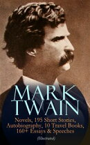 MARK TWAIN: 12 Novels, 195 Short Stories, Autobiography, 10 Travel Books, 160+ Essays & Speeches (Illustrate…