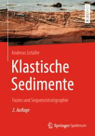 Klastische Sedimente Fazies und Sequenzstratigraphie【電子書籍】[ Andreas Sch?fer ]