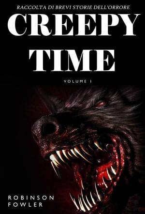 Creepy Time Volume 1: Raccolta di Brevi Storie dell'Orrore【電子書籍】[ Robinson Fowler ]