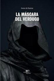 La mascara del verdugo【電子書籍】[ Irene de Santos ]