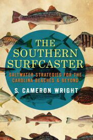 The Southern Surfcaster: Saltwater Strategies for the Carolina Beaches & Beyond【電子書籍】[ S. Cameron Wright ]
