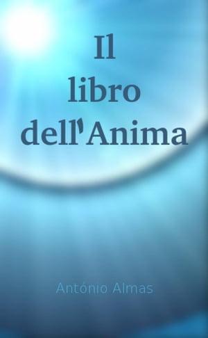 Il libro dell'Anima【電子書籍】[ Antonio Almas ]