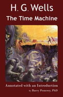 Scholarly Editions: H. G. Wells' The Time Machine - Annotated with an Introduction by Barry Pomeroy, PhD