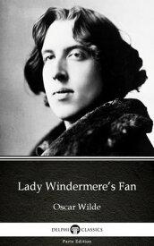 Lady Windermere's Fan by Oscar Wilde (Illustrated)【電子書籍】[ Oscar Wilde ]