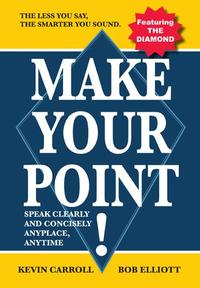 MakeYourPoint!Speakclearlyandconciselyanyplaceanytime.