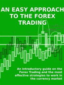 AN EASY APPROACH TO THE FOREX TRADING - An introductory guide on the Forex Trading and the most effective st…