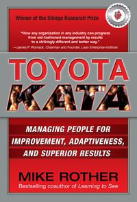 Toyota Kata: Managing People for Improvement, Adaptiveness and Superior Results【電子書籍】[ Mike Rother ]