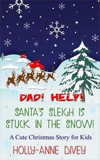 Dad! Help! Santa's Sleigh is Stuck in the Snow!: A Cute Christmas Story for Kids【電子書籍】[ Holly-Anne Divey ]